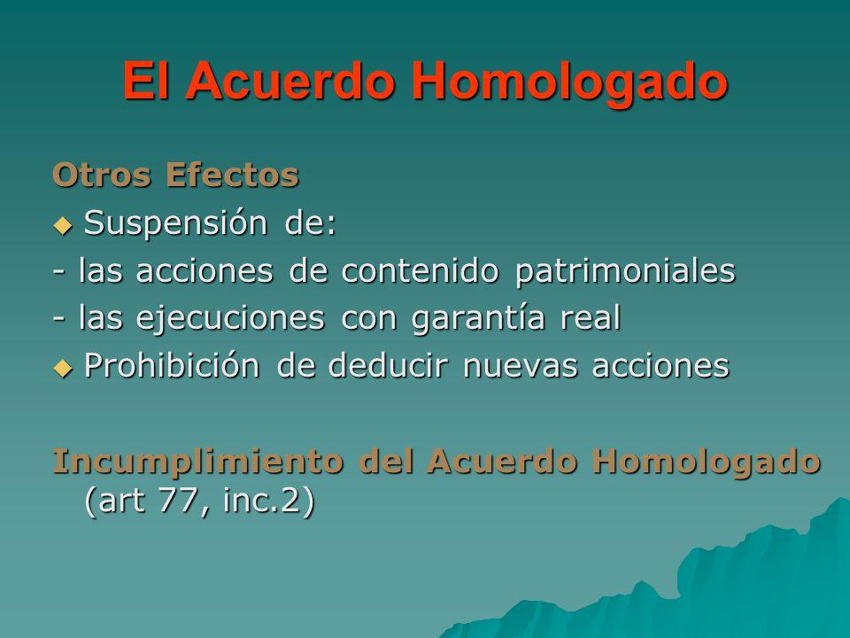 El Acuerdo Homologado Otros Efectos Suspensión de: Suspensión de: - las acciones de contenido patrimoniales - las ejecuciones con garantía real Prohib