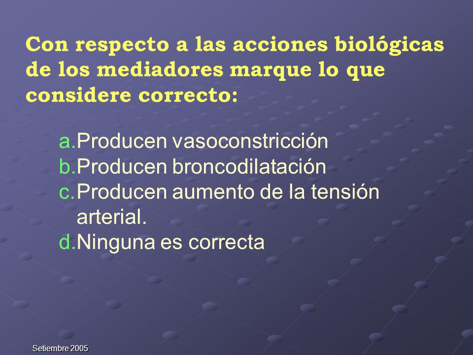 Setiembre 2005 Con respecto a las acciones biológicas de los mediadores marque lo que considere correcto: a.Producen vasoconstricción b.Producen bronc