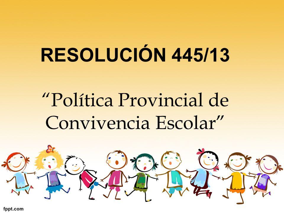 RESOLUCIÓN 445/13 Política Provincial de Convivencia Escolar