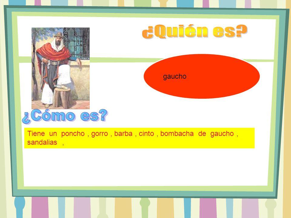 gaucho Tiene un poncho, gorro, barba, cinto, bombacha de gaucho, sandalias,