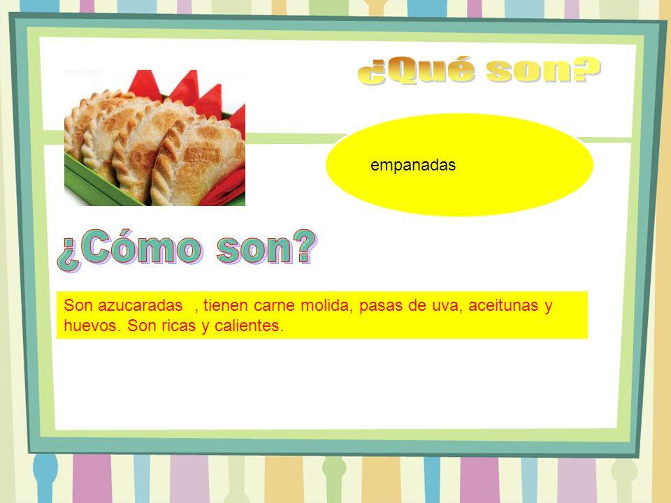 empanadas Son azucaradas, tienen carne molida, pasas de uva, aceitunas y huevos.