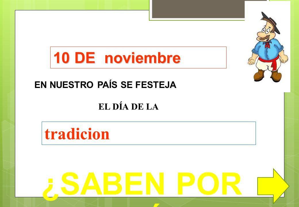 ¿SABEN POR QUÉ? 10 DE noviembre EN NUESTRO PAÍS SE FESTEJA EL DÍA DE LA tradicion