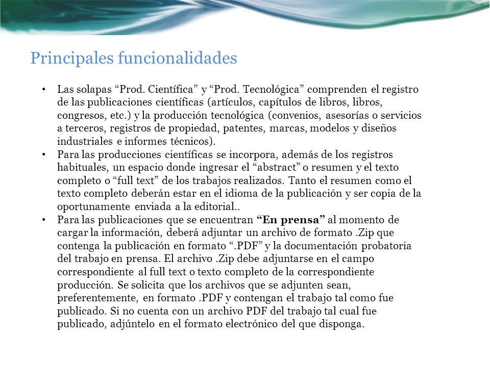 Principales funcionalidades Las solapas Prod. Científica y Prod. Tecnológica comprenden el registro de las publicaciones científicas (artículos, capít