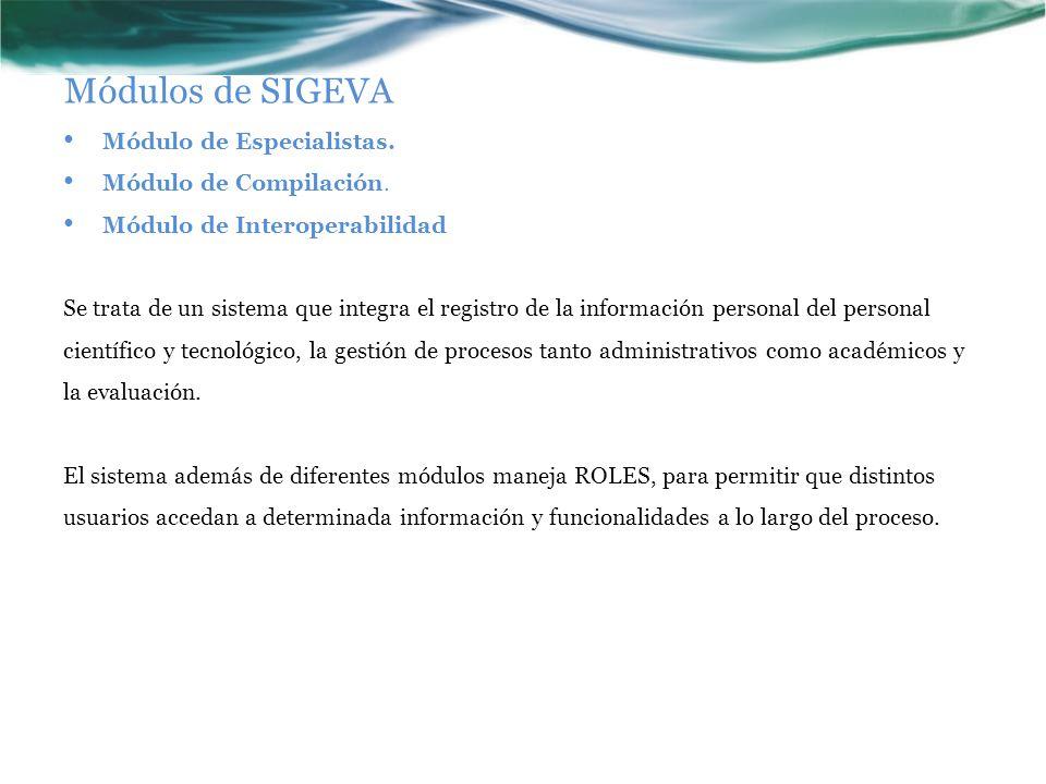 Módulos de SIGEVA Módulo de Especialistas. Módulo de Compilación. Módulo de Interoperabilidad Se trata de un sistema que integra el registro de la inf