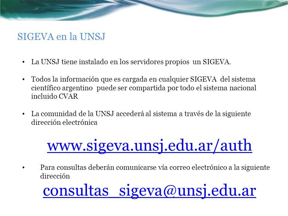 SIGEVA en la UNSJ La UNSJ tiene instalado en los servidores propios un SIGEVA. Todos la información que es cargada en cualquier SIGEVA del sistema cie