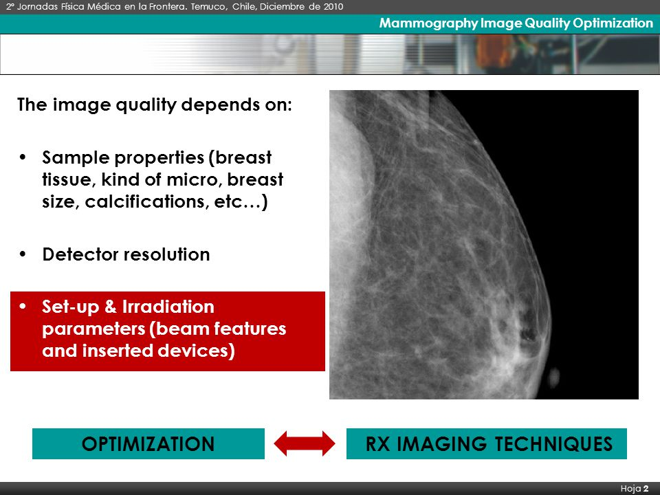 Hoja 2 Mammography Image Quality Optimization RX IMAGING TECHNIQUES 2º Jornadas Física Médica en la Frontera. Temuco, Chile, Diciembre de 2010 The goa