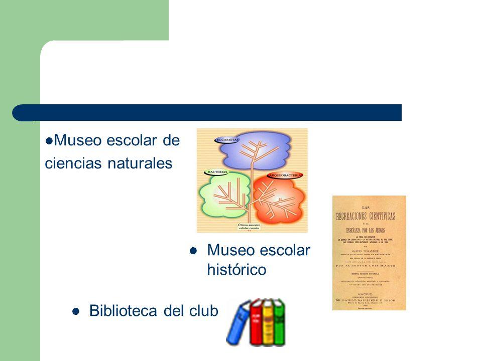 Museo escolar histórico Biblioteca del club Museo escolar de ciencias naturales