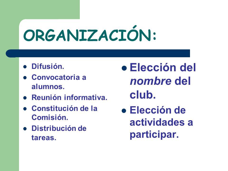 ORGANIZACIÓN: Difusión. Convocatoria a alumnos. Reunión informativa. Constitución de la Comisión. Distribución de tareas. Elección del nombre del club