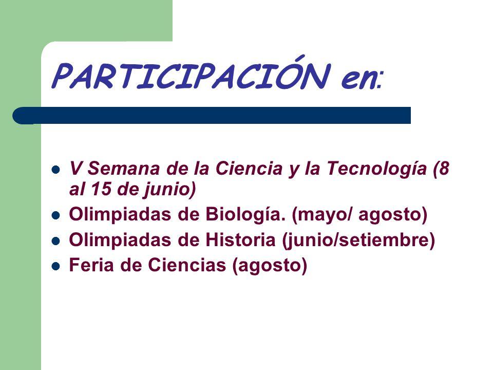 PARTICIPACIÓN en : V Semana de la Ciencia y la Tecnología (8 al 15 de junio) Olimpiadas de Biología. (mayo/ agosto) Olimpiadas de Historia (junio/seti
