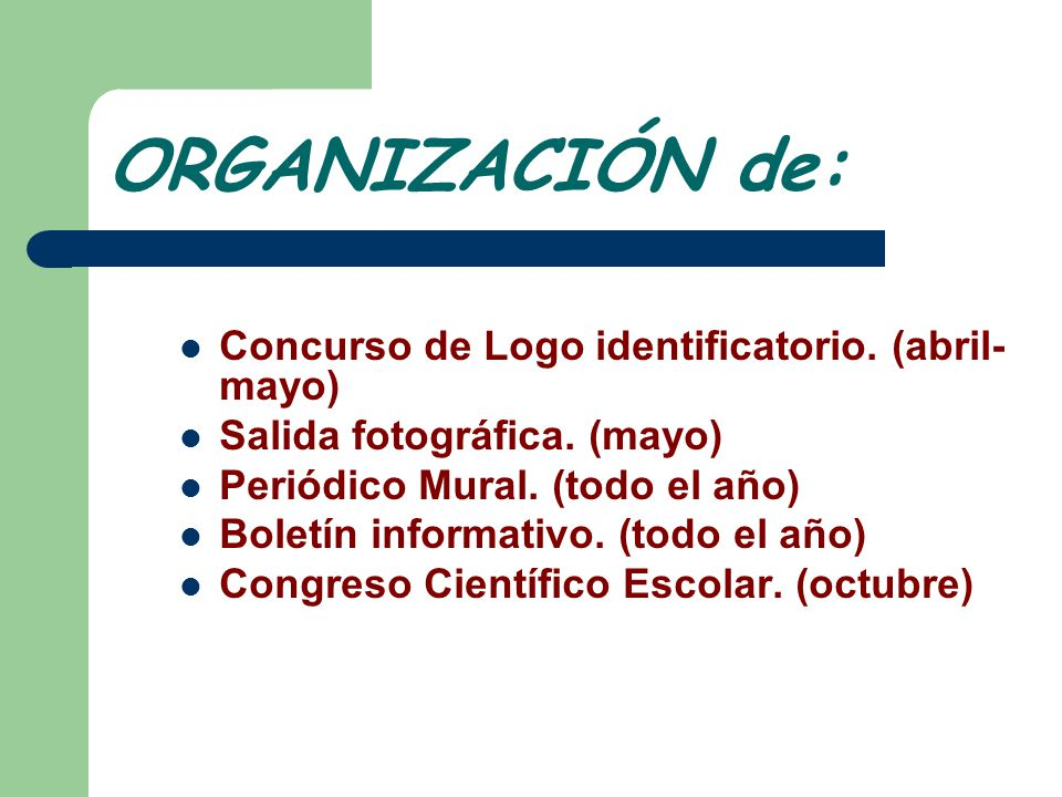 ORGANIZACIÓN de: Concurso de Logo identificatorio. (abril- mayo) Salida fotográfica. (mayo) Periódico Mural. (todo el año) Boletín informativo. (todo