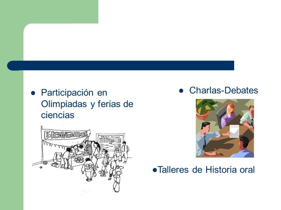 Participación en Olimpiadas y ferias de ciencias Charlas-Debates Talleres de Historia oral