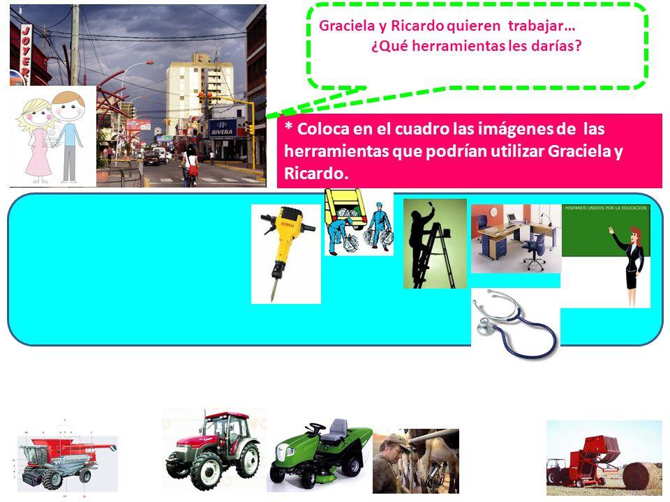 * Coloca en el cuadro las imágenes de las herramientas que podrían utilizar Graciela y Ricardo.
