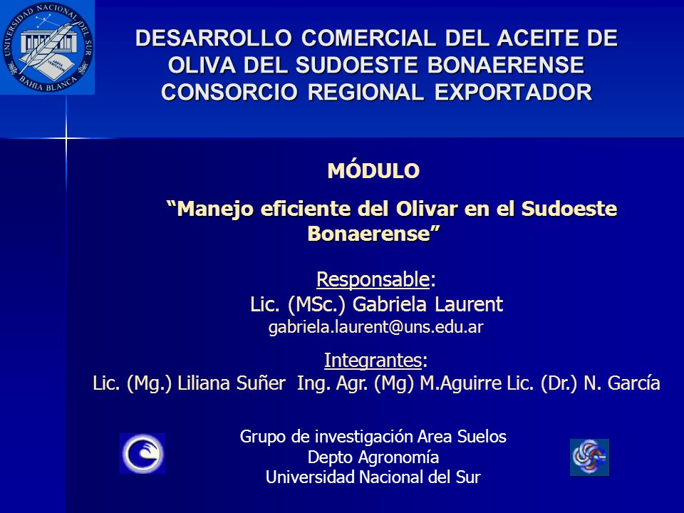 DESARROLLO COMERCIAL DEL ACEITE DE OLIVA DEL SUDOESTE BONAERENSE CONSORCIO REGIONAL EXPORTADOR Grupo de investigación Area Suelos Depto Agronomía Univ