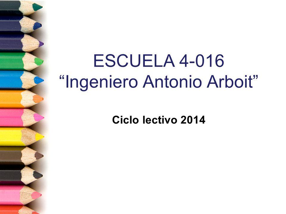 ESCUELA 4-016 Ingeniero Antonio Arboit Ciclo lectivo 2014
