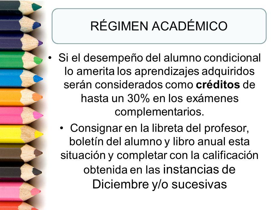 Si el desempeño del alumno condicional lo amerita los aprendizajes adquiridos serán considerados como créditos de hasta un 30% en los exámenes complem