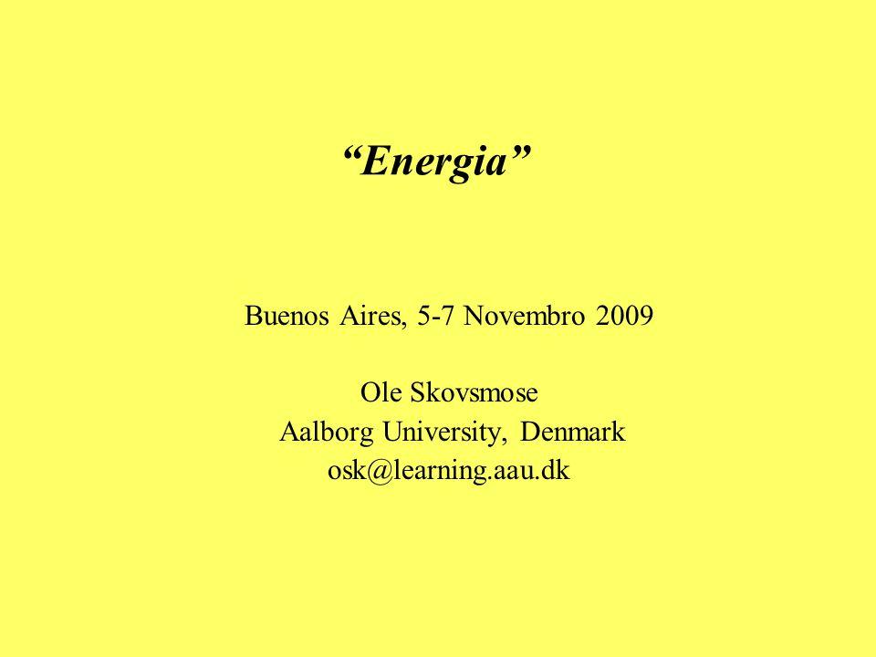 Energia Buenos Aires, 5-7 Novembro 2009 Ole Skovsmose Aalborg University, Denmark osk@learning.aau.dk