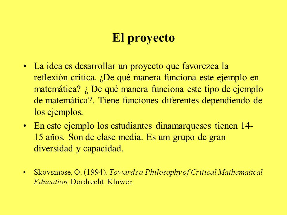 El proyecto La idea es desarrollar un proyecto que favorezca la reflexión crítica.