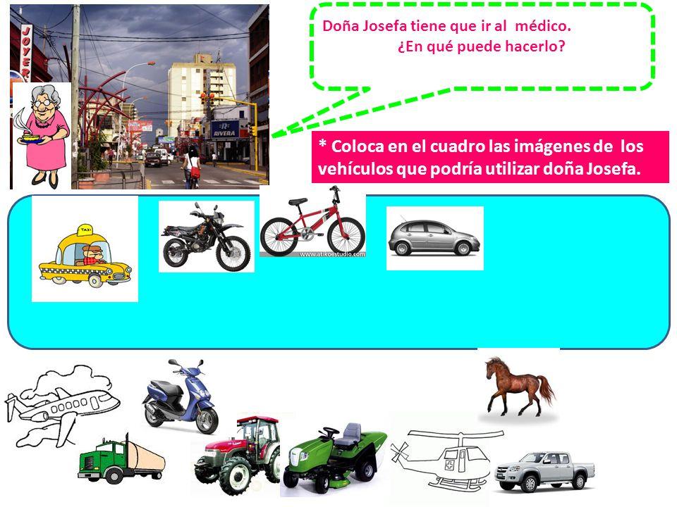* Coloca en el cuadro las imágenes de los vehículos que podría utilizar doña Josefa.