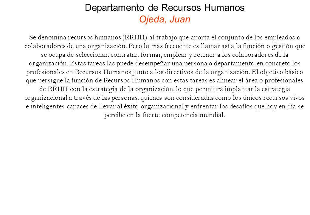 Departamento de Recursos Humanos Ojeda, Juan Se denomina recursos humanos (RRHH) al trabajo que aporta el conjunto de los empleados o colaboradores de