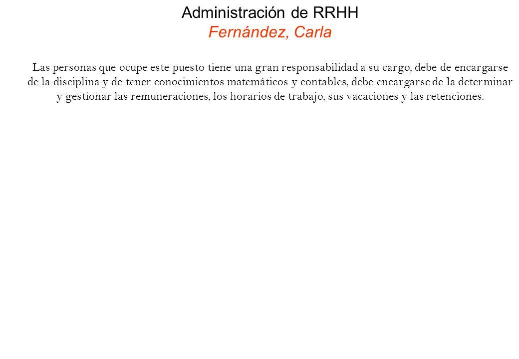 Administración de RRHH Fernández, Carla Las personas que ocupe este puesto tiene una gran responsabilidad a su cargo, debe de encargarse de la discipl