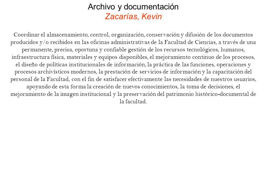 Archivo y documentación Zacarías, Kevin Coordinar el almacenamiento, control, organización, conservación y difusión de los documentos producidos y/o r