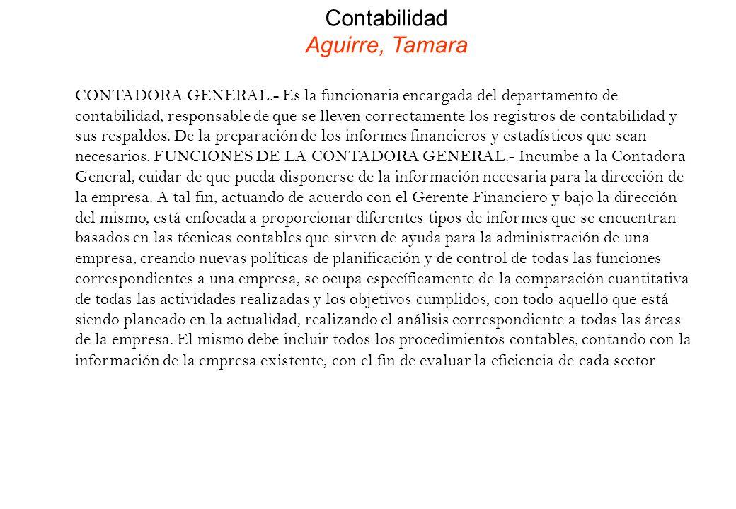 Contabilidad Aguirre, Tamara CONTADORA GENERAL.- Es la funcionaria encargada del departamento de contabilidad, responsable de que se lleven correctame