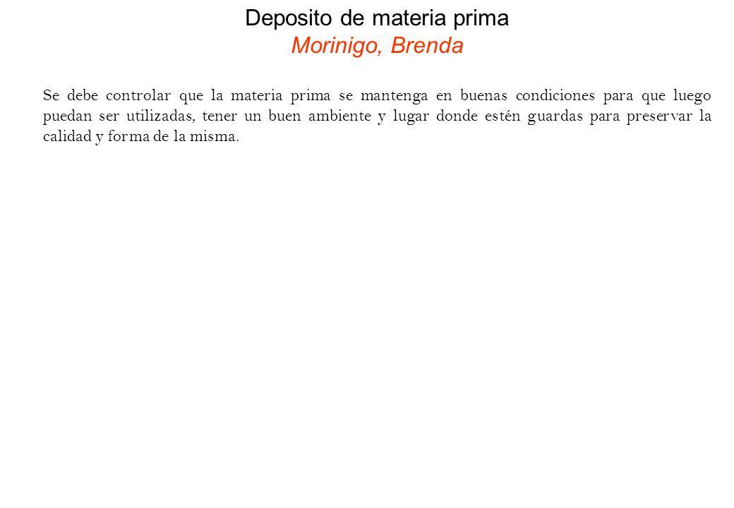 Deposito de materia prima Morinigo, Brenda Se debe controlar que la materia prima se mantenga en buenas condiciones para que luego puedan ser utilizad