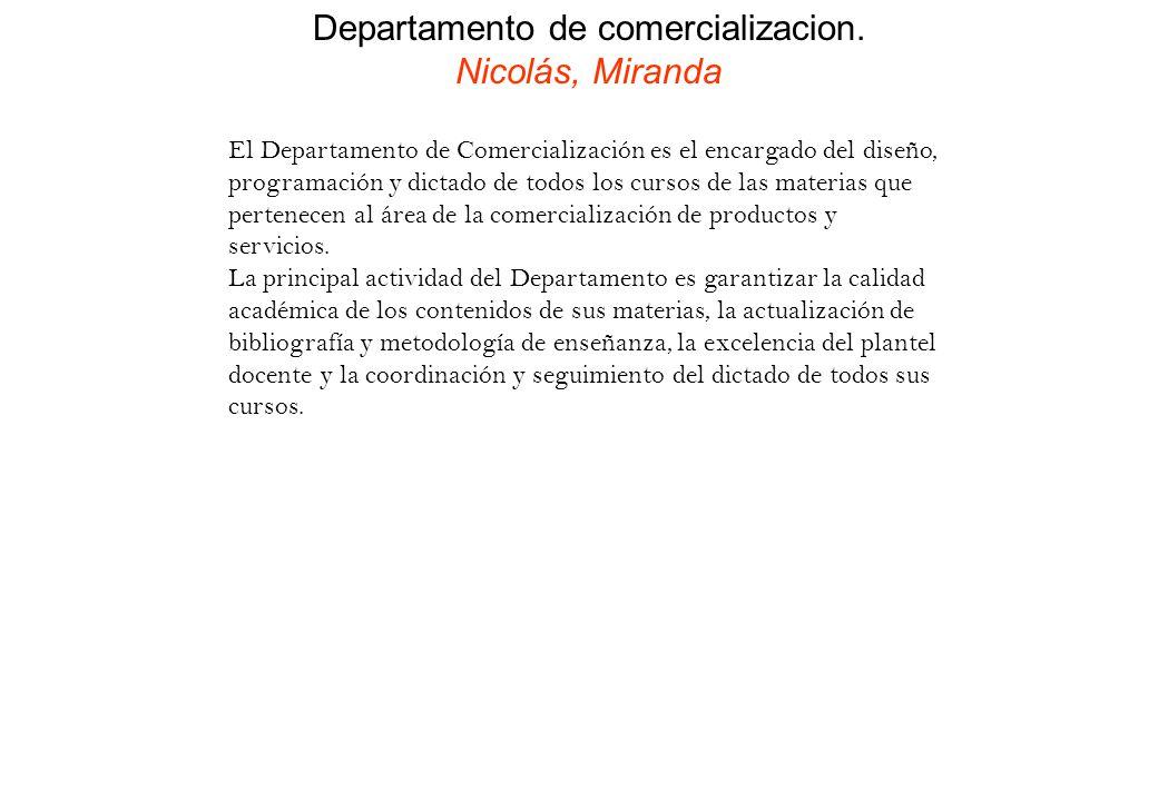 Departamento de comercializacion. Nicolás, Miranda El Departamento de Comercialización es el encargado del diseño, programación y dictado de todos los