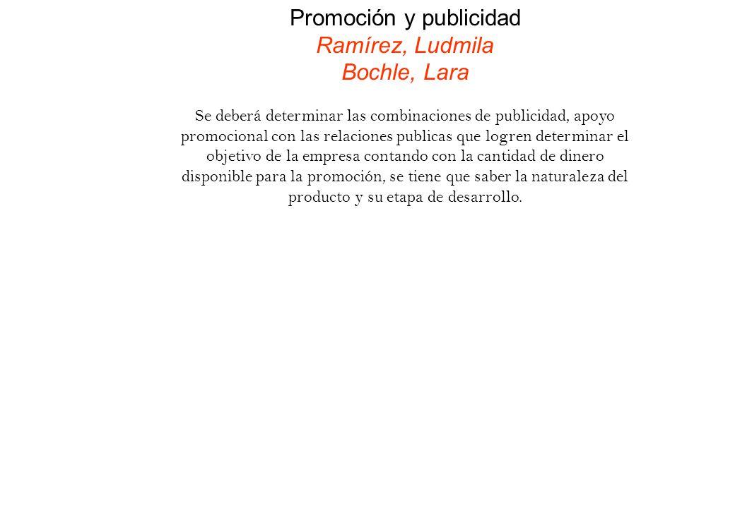 Promoción y publicidad Ramírez, Ludmila Bochle, Lara Se deberá determinar las combinaciones de publicidad, apoyo promocional con las relaciones public