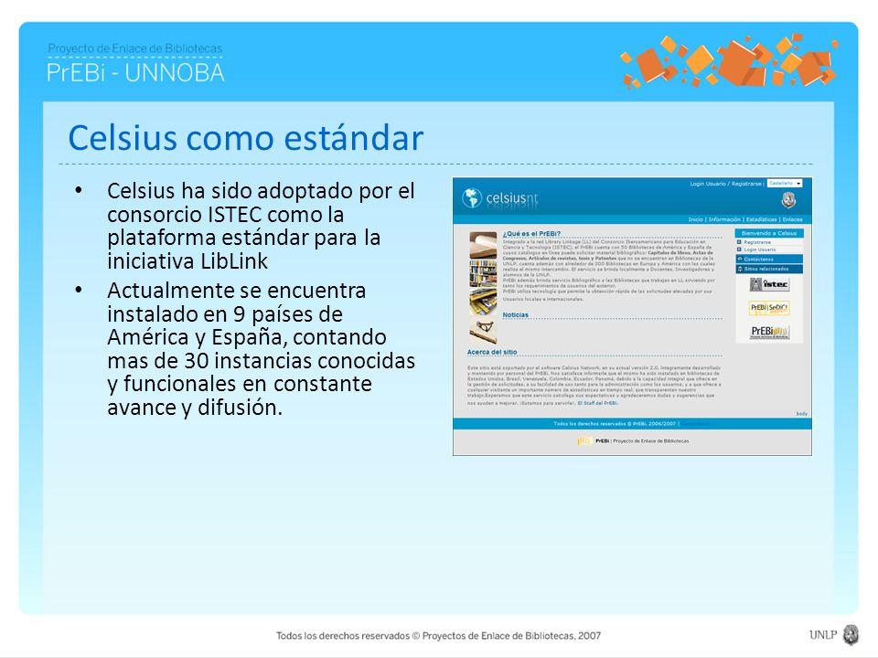 Celsius como estándar Celsius ha sido adoptado por el consorcio ISTEC como la plataforma estándar para la iniciativa LibLink Actualmente se encuentra instalado en 9 países de América y España, contando mas de 30 instancias conocidas y funcionales en constante avance y difusión.