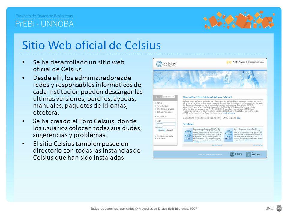 Sitio Web oficial de Celsius Se ha desarrollado un sitio web oficial de Celsius Desde alli, los administradores de redes y responsables informaticos de cada institucion pueden descargar las ultimas versiones, parches, ayudas, manuales, paquetes de idiomas, etcetera.