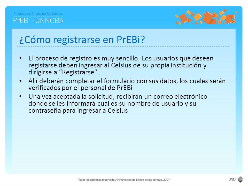 ¿Cómo registrarse en PrEBi? El proceso de registro es muy sencillo. Los usuarios que deseen registarse deben ingresar al Celsius de su propia instituc