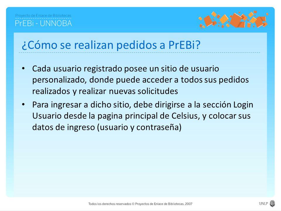¿Cómo se realizan pedidos a PrEBi? Cada usuario registrado posee un sitio de usuario personalizado, donde puede acceder a todos sus pedidos realizados