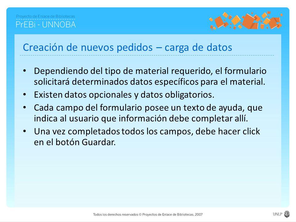 Creación de nuevos pedidos – carga de datos Dependiendo del tipo de material requerido, el formulario solicitará determinados datos específicos para el material.