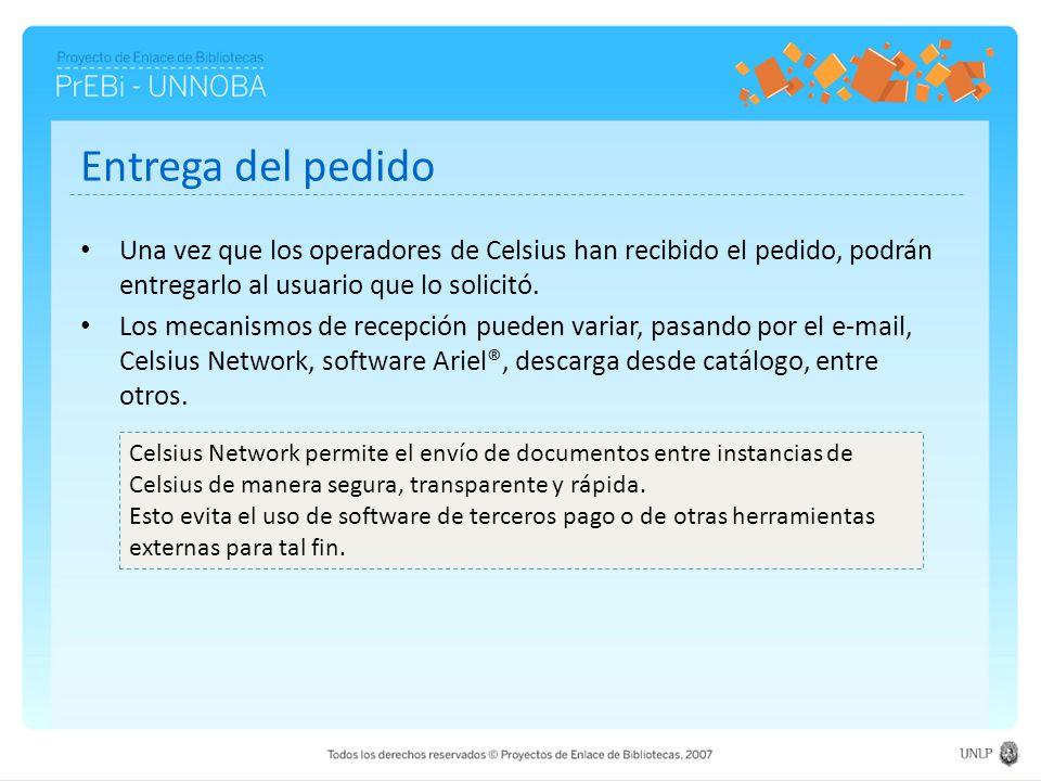 Entrega del pedido Una vez que los operadores de Celsius han recibido el pedido, podrán entregarlo al usuario que lo solicitó. Los mecanismos de recep