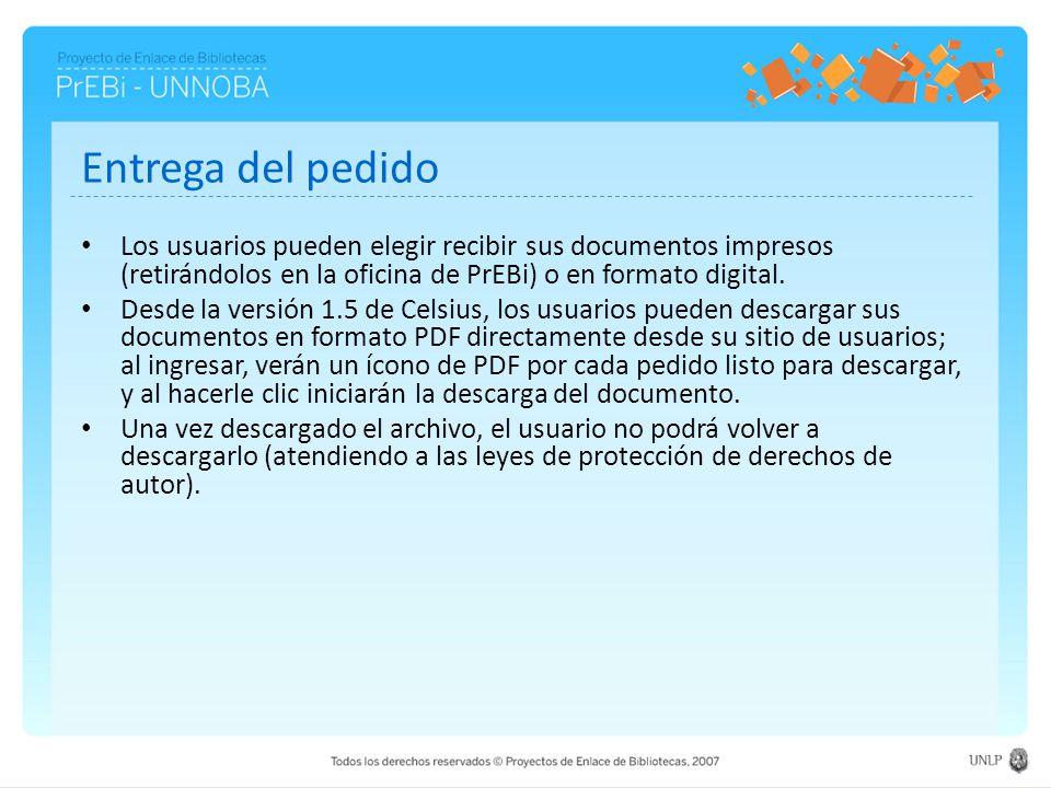Entrega del pedido Los usuarios pueden elegir recibir sus documentos impresos (retirándolos en la oficina de PrEBi) o en formato digital. Desde la ver