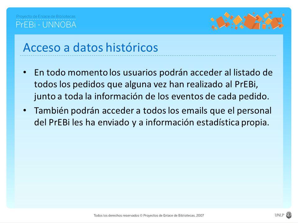 Acceso a datos históricos En todo momento los usuarios podrán acceder al listado de todos los pedidos que alguna vez han realizado al PrEBi, junto a t