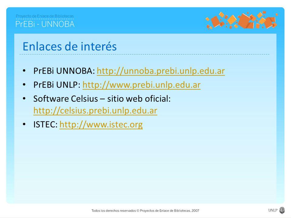 Enlaces de interés PrEBi UNNOBA: http://unnoba.prebi.unlp.edu.arhttp://unnoba.prebi.unlp.edu.ar PrEBi UNLP: http://www.prebi.unlp.edu.arhttp://www.prebi.unlp.edu.ar Software Celsius – sitio web oficial: http://celsius.prebi.unlp.edu.ar http://celsius.prebi.unlp.edu.ar ISTEC: http://www.istec.orghttp://www.istec.org