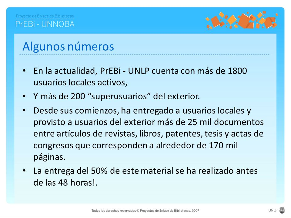 Algunos números En la actualidad, PrEBi - UNLP cuenta con más de 1800 usuarios locales activos, Y más de 200 superusuarios del exterior. Desde sus com