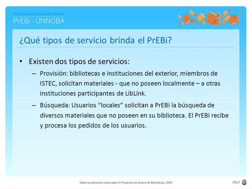 ¿Qué tipos de servicio brinda el PrEBi? Existen dos tipos de servicios: – Provisión: bibliotecas e instituciones del exterior, miembros de ISTEC, soli
