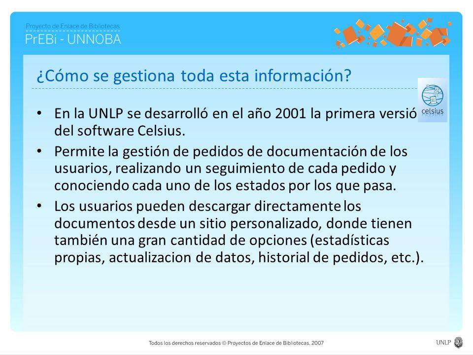 ¿Cómo se gestiona toda esta información? En la UNLP se desarrolló en el año 2001 la primera versión del software Celsius. Permite la gestión de pedido