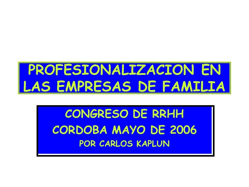 PROFESIONALIZACION EN LAS EMPRESAS DE FAMILIA CONGRESO DE RRHH CORDOBA MAYO DE 2006 POR CARLOS KAPLUN