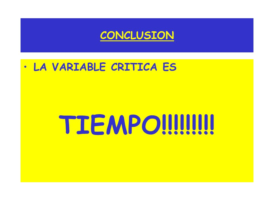 CONCLUSION LA VARIABLE CRITICA ES TIEMPO!!!!!!!!!