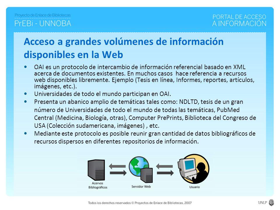 Acceso a grandes volúmenes de información disponibles en la Web OAI es un protocolo de intercambio de información referencial basado en XML acerca de documentos existentes.