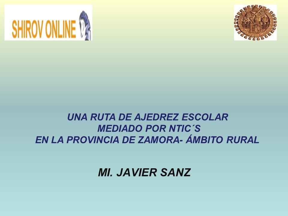 MI. JAVIER SANZ UNA RUTA DE AJEDREZ ESCOLAR MEDIADO POR NTIC´S EN LA PROVINCIA DE ZAMORA- ÁMBITO RURAL