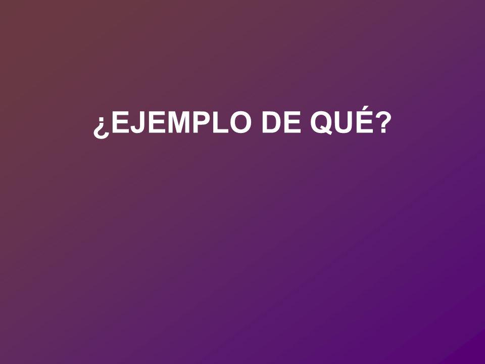 ¿EJEMPLO DE QUÉ