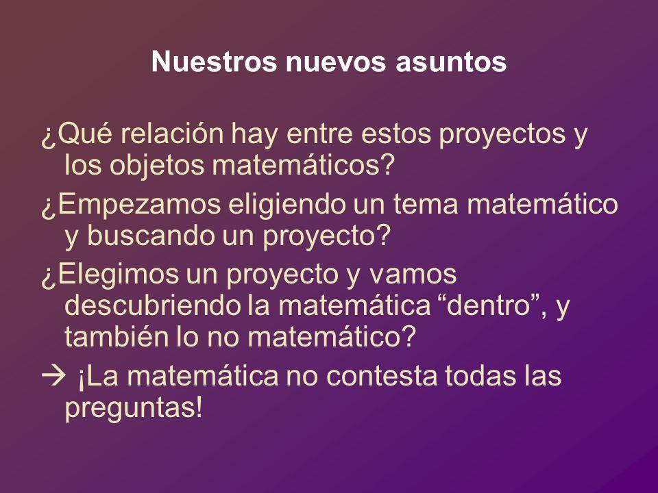 Nuestros nuevos asuntos ¿Qué relación hay entre estos proyectos y los objetos matemáticos.