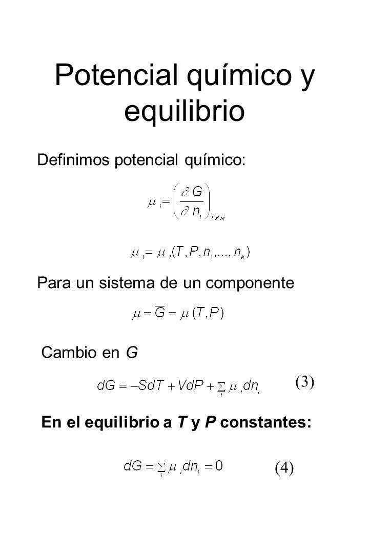 Potencial químico y equilibrio En el equilibrio a T y P constantes: Definimos potencial químico: Cambio en G Para un sistema de un componente (3) (4)
