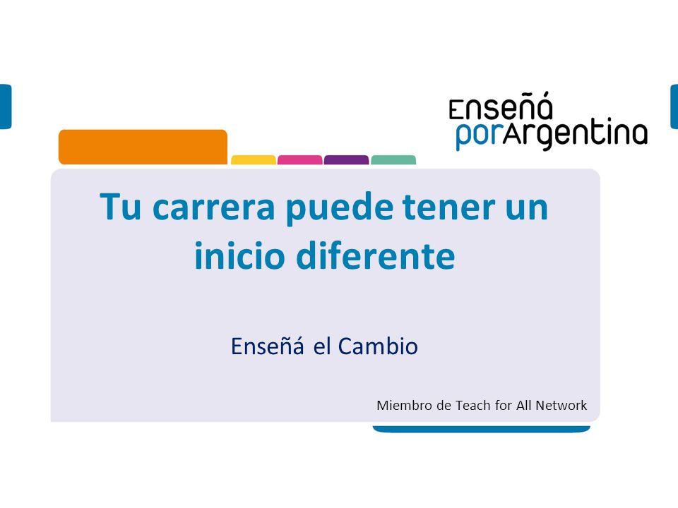 Tu carrera puede tener un inicio diferente Enseñá el Cambio Miembro de Teach for All Network