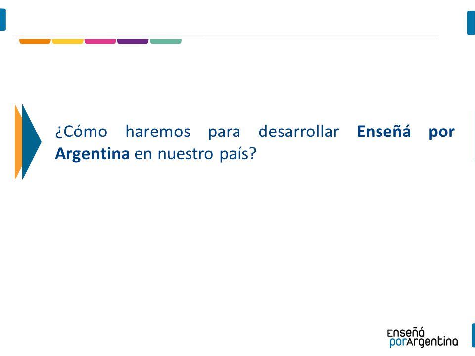 ¿Cómo haremos para desarrollar Enseñá por Argentina en nuestro país?